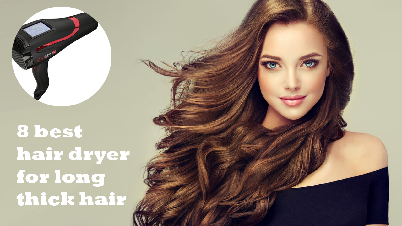 8 best hair dryer for long thick hair